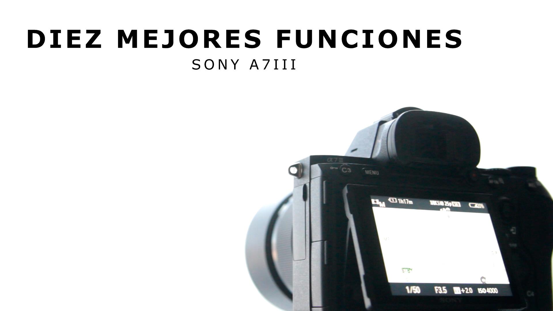 Diez mejores funciones Sony A7III